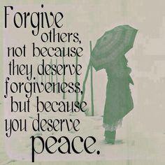 Perdoe o próximo, não que necessariamente ele mereça o perdão mas porque você merece paz.