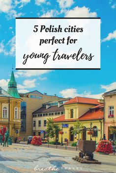 5 Polish Cities Perfect for Young Travelers