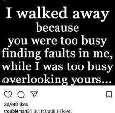 I can walk away and still forgive you for everything you have done, I just realized that I don't deserve the emotional/mental/verbal abuse from you and decided to wall away and be happy Life Quotes Love, Wisdom Quotes, True Quotes, Great Quotes, Quotes To Live By, Motivational Quotes, Funny Quotes, My Past Quotes, Ex Husband Quotes