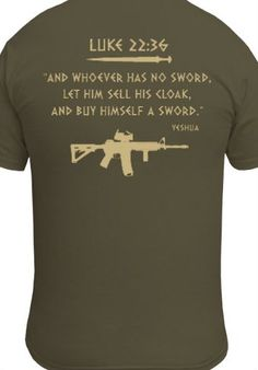So, take the Bible literally but not literally literally. You could at least put a bayonet on it. Molon Labe, Personal Defense, Tactical Clothing, Dont Tread On Me, Cool Guns, Buy Buy, 2nd Amendment, Guns And Ammo, Jesus Quotes