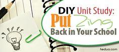 DIY Unit Study: Put Zing Back in Your School http://hedua.com/blog/diy-unit-study-homeschool/