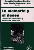 La memoria y el deseo : cultura de la escuela y educación deseada / Agustín Escolano Benito, José María Hernández Díaz(coords.)