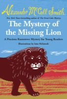 The mystery of the missing lion : a Precious Ramotswe mystery for young readers / Alexander McCall Smith ; illustrated by Iain McIntosh