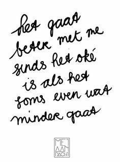 Quote – Het gaat beter met me The Words, Cool Words, Best Quotes, Funny Quotes, Nice Quotes, Words Quotes, Sayings, Dutch Quotes, Beautiful Words