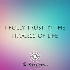 Daily Affirmations: I FULLY TRUST IN THE PROCESS OF LIFE.