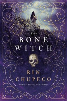 The Bone Witch by Rin Chupeco  (3/1/17) (Necromancy)