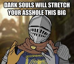 Dark Souls Funny | Dark Souls will stretch your asshole this big Dark Souls demons