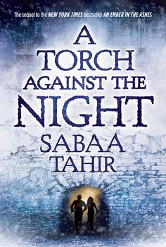 #CoverReveal   A Torch Against the Night (An Ember in the Ashes, #2) by Sabaa Tahir