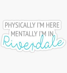 Pegatina Physically I'm here, mentally I'm in Riverdale
