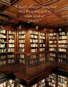 I've always imagined paradise to be some kind of library. - Jorge Luis Borges