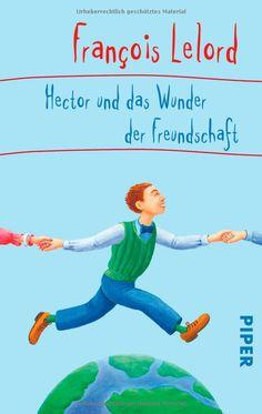 Hector und das Wunder der Freundschaft Hector Abenteuer, Band 5: François Lelord