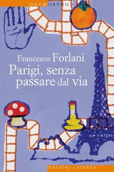 Parigi, senza passare dal via - Francesco Forlani - 5 recensioni su Anobii
