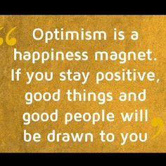 Be a Happiness Magnet. If you are noy happy and optimistic, they will DEmagnetize themselves from you.