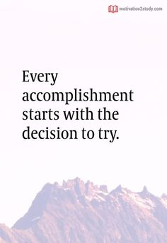 Every accomplishment starts with the decision to try. Study Hard, Study Motivation, Student, Motivation To Study