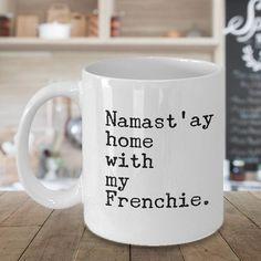 Namast'ay Home With My Frenchie Mug Herbal Tea & Coffee Ceramic Coffee Cup - 11 oz. French Bulldog Gift  on Etsy, $14.95