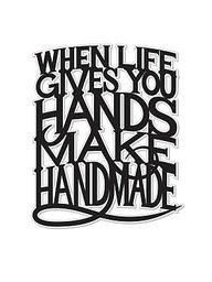 """When life hands you hands, make handmade"""