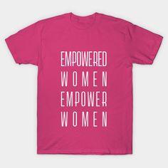 Empowered Women Empower Women (white) - Empowered Women Empower Women - T-Shirt | TeePublic