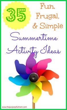 The Purposeful Mom has a list of 35 Frugal, Fun and Simple Summertime Activities you can do with your kids!  What I love most about this list is that the ideas won't take a lot of preparation and are just plain easy to do with your children, yet tons of fun!  Here are just a few of the ideas from the list that I plan on adding to our summer bucket