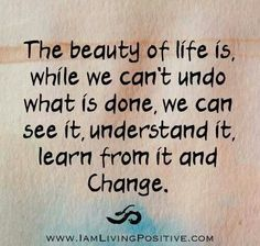 The beauty of life is...