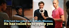 If the Lord has called you to Media Missions, He has called us to equip you.