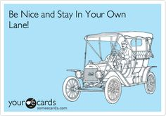 Be Nice and Stay In Your Own Lane!