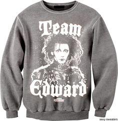 The Real Team Edward, I would rock a T-shirt that said this. I don't do sweatshirts. Soft Grunge, Rock And Roll, Indie, Cinema, Hilarious, Funny, Geek Chic, Look At You, Graphic Sweatshirt