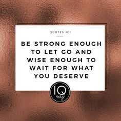 Pinterest-Friendly Image Facebook/Google Plus/Instagram-Friendly Image Be strong enough to let go and wise enough to wait for what you deserve