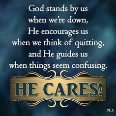 God stands by us when we're down, He encourages us when we think of quitting, & He guides us when things seem confusing. He cares! Prayer Quotes, Bible Verses Quotes, Faith Quotes, Spiritual Quotes, Positive Quotes, Life Quotes, Scriptures, Qoutes, Positive Thoughts