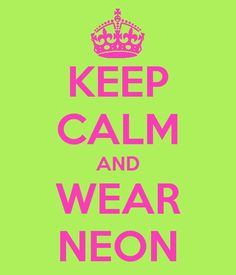 Keep calm and wear #neon i know this has to be in the bible
