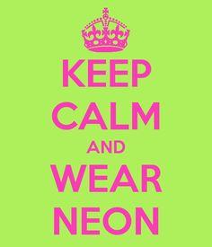 Keep calm and wear #neon