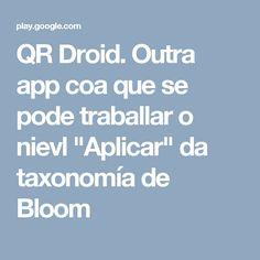 """QR Droid. Outra app coa que se pode traballar o nievl """"Aplicar"""" da taxonomía de Bloom"""