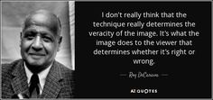 """Discover Roy DeCarava famous and rare quotes. Share Roy DeCarava quotes about artist, photograph and beautiful. """"I don't really think that the technique really. Roy Decarava, Positivity, Author, Artist, Quotes, Photography, Top, Beautiful, Quotations"""