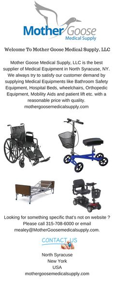 Mother Goose Medical Supply is a family owned company. We provide best quality of Home Medical Supplies Syracuse like Crutches, Rollaters, Walkers, Wheelchairs, Bed and Bath Items, Bariatric and More at affordable prices. For more product detail call at 315-708-3025 or visit our website.