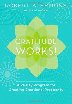 Gratitude Works!: A 21-Day Program for Creating Emotional Prosperity by Robert A. Emmons