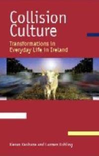 Collision culture : transformations in everyday life in Ireland / Kieran Keohane, Carmen Kuhling - Dublin : Liffey Press, cop. 2004