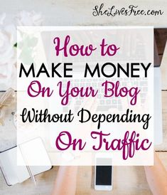 Learn how to make money on your blog without having to depend on traffic!