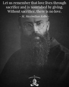 "St Maximillian Kolbe ""Without sacrifice there is no love."""