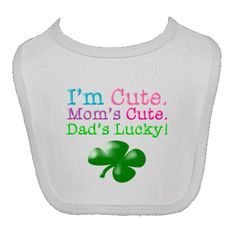 I'm Cute. Mom's Cute. Dad's Lucky! in bright colors with a large green shamrock for St. Patrick's Day Personalized Baby Bib - White. $9.99 www.inktastic.com