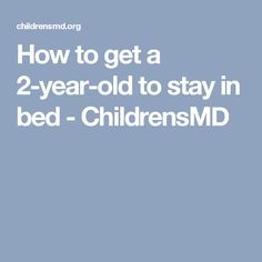 How to get a 2-year-old to stay in bed - ChildrensMD