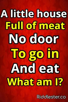 Can you solve this?? A little house full of meat, no door to go in and eat. What am I?