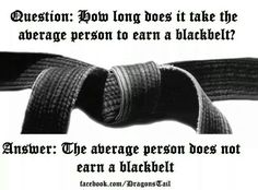 I have 3 Black belts  Karate..Muay Thai and Kali