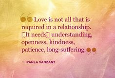 Love is not all that is required in a relationship. A relationship needs understanding, openness, kindness, patience, and long-suffering. - Iyanla VanZant
