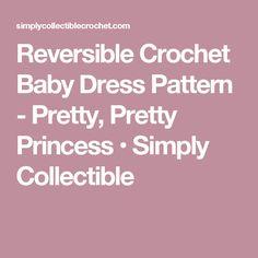 Reversible Crochet Baby Dress Pattern - Pretty, Pretty Princess • Simply Collectible