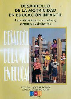 Desarrollo de la motricidad en educación infantil : consideraciones curriculares, científicas y didácticas / Pedro A. Latorre Román, Juan M. López Sánchez