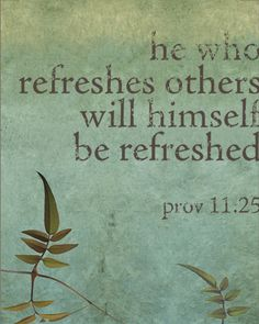he who refreshed others will himself be blessed