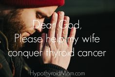 Dear God, Please help my wife conquer thyroid cancer