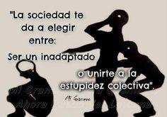 〽️ La sociedad te da a elegir entre Ser un inadaptado o unirte a la estupidez colectiva