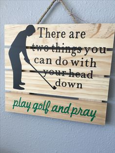 """There are two things you can do with your head for, play golf and pray"" sign…"