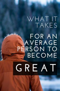 What it takes for an average person to become great