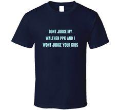 Dont Judge My Walther PPK Gun T Shirt Don't Judge, Guns, One Piece, Hoodies, Weapons, Mens Tops, T Shirt, Stuff To Buy, Shopping